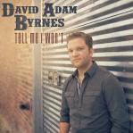 David Adam Byrnes Tell Me I Wont